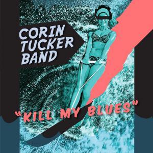 Corin Tucker BAND『Kill My Blues』