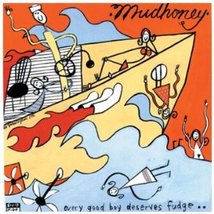 MUDHONEY「EVERY GOOD BOY DESERVES FUDGE..」
