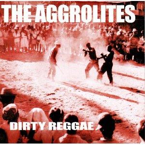 THE AGGROLITES「DIRTY REGGAE」