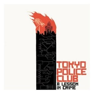 TOKYO POLICE CLUB「A LESSON IN CRIME」