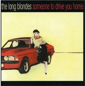 THE LONG BLONDES「SOMEONE TO DRIVE YOU HOME」