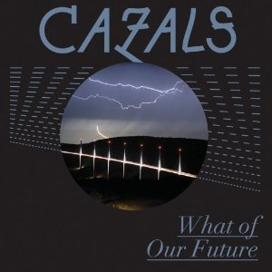CAZALS「WHAT OF OUR FUTURE」