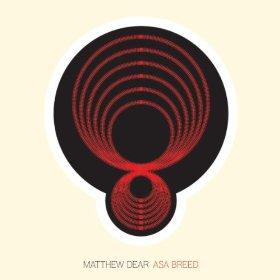 MATTHEW DEAR「ASA BREED」