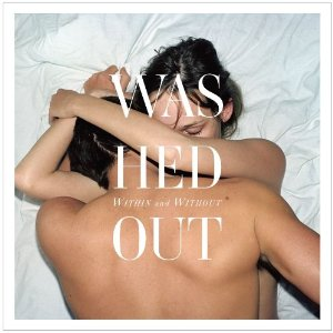 WASHED OUT「WITHIN AND WITHOUT」
