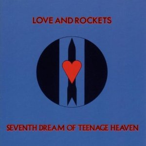 LOVE AND ROCKETS「SEVENTH DREAM OF TEENAGE HEAVEN」