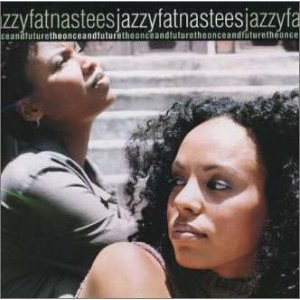 JAZZYFATNASTEES「THE ONCE AND FUTURE」