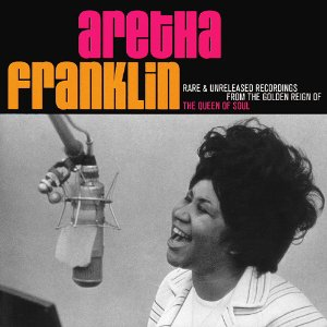 ARETHA FRANKLIN「RARE UNRELEASED RECORDINGS FROM THE GOLDEN REIGN OF THE QUEEN OF SOUL」
