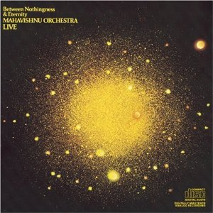 MAHAVISHNU ORCHESTRA「BETWEEN NOTHINGNESS AND ETERNITY」