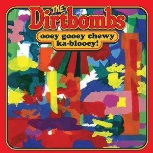 Ooey Gooey Chewy Ka-Blooey! / Dirtbombs